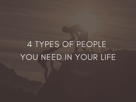4 Types of People You Need In Your  Life