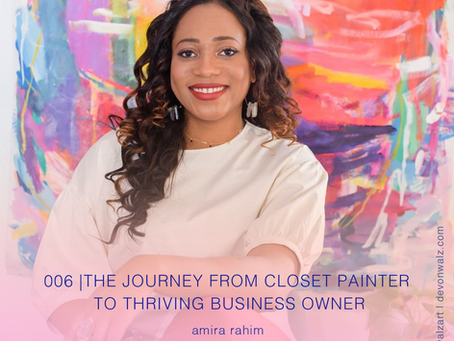 The Journey From Closet Painter to Thriving Business Owner with Amira Rahim