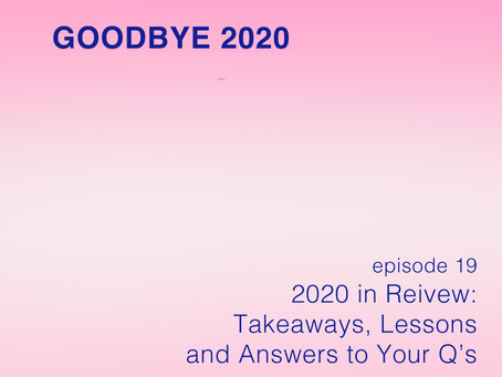 2020 in Review: Takeaways + Lessons Learned. Plus Answers to Your Q's!
