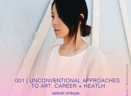 Unconventional Approaches to Art, Career + Health with Satsuki Shibuya