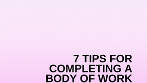 7 Tips for Completing a Body of Work *Patreon Preview Episode*