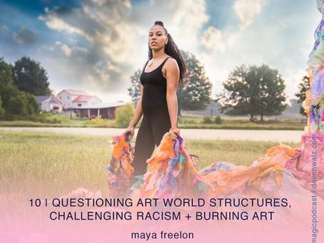 Questioning Art World Structures, Challenging Racism + Burning Art | Maya Freelon
