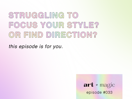 33. Struggling to Focus Your Style or Find Direction? This Episode is For You.