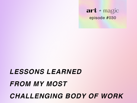 30. Lessons Learned From My Most Challenging Body of Work