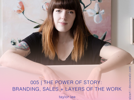The Power of Story: Branding, Sales + Layers of the Work with Taylor Lee
