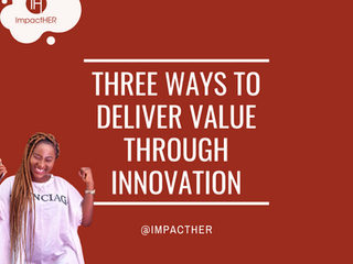 Three Ways to Deliver Value Through Innovation
