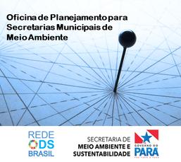 Oficina de Planejamento para Secretarias Municipais de Meio Ambiente no Pará