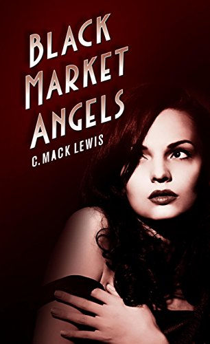 Black Market Angels, a book written by C. Mack Lewis
