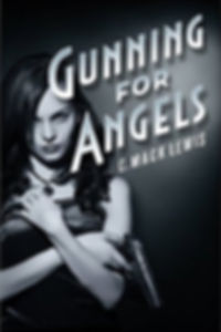 Gunning For Angels, a detective story written by C. Mack Lewis