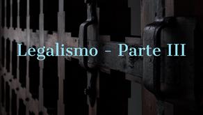 Legalismo - Parte III