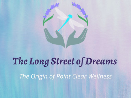 The Long Street of Dreams - The Origin of Point Clear Wellness