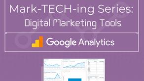 Mark-TECH-ing Series: Digital Marketing Tools - Introduction to Google Analytics