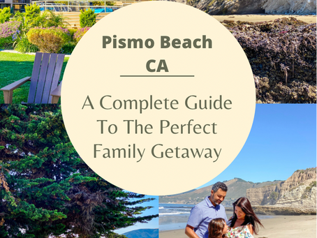Pismo Beach CA- A Complete Guide To The Perfect Family Getaway