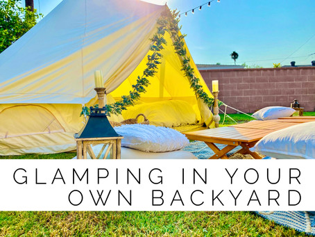 Glamping In Your Own Backyard