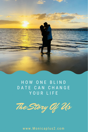 How One Blind Date Can Change Your Life-The Story Of Us.
