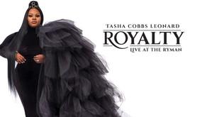GLOBAL GOSPEL POWERHOUSE TASHA COBBS LEONARD'sHIGHLY ANTICIPATED ALBUMROYALTY: LIVE AT THE RYMAN