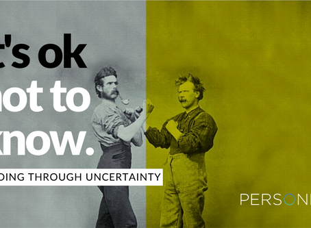 IT'S OK NOT TO KNOW: Leading through uncertainty.
