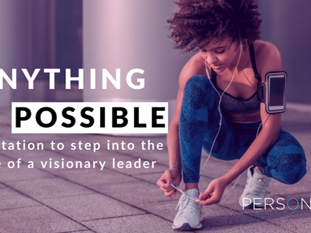 Anything is possible. Invitation to step into the role of a visionary leader