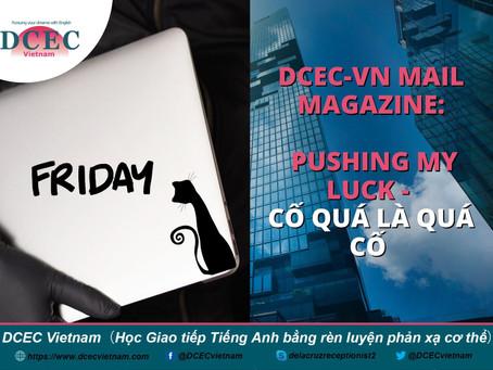DCEC-Vietnam Mail Magazine: Pushing My Luck - Cố quá là quá cố