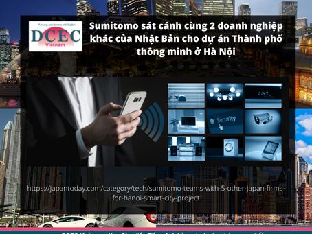 Sumitomo sát cánh cùng 2 doanh nghiệp khác của Nhật Bản cho dự án Thành phố thông minh ở Hà Nội.