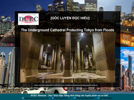 [GÓC LUYỆN ĐỌC HIỂU]  The underground cathedral protecting Tokyo from floods