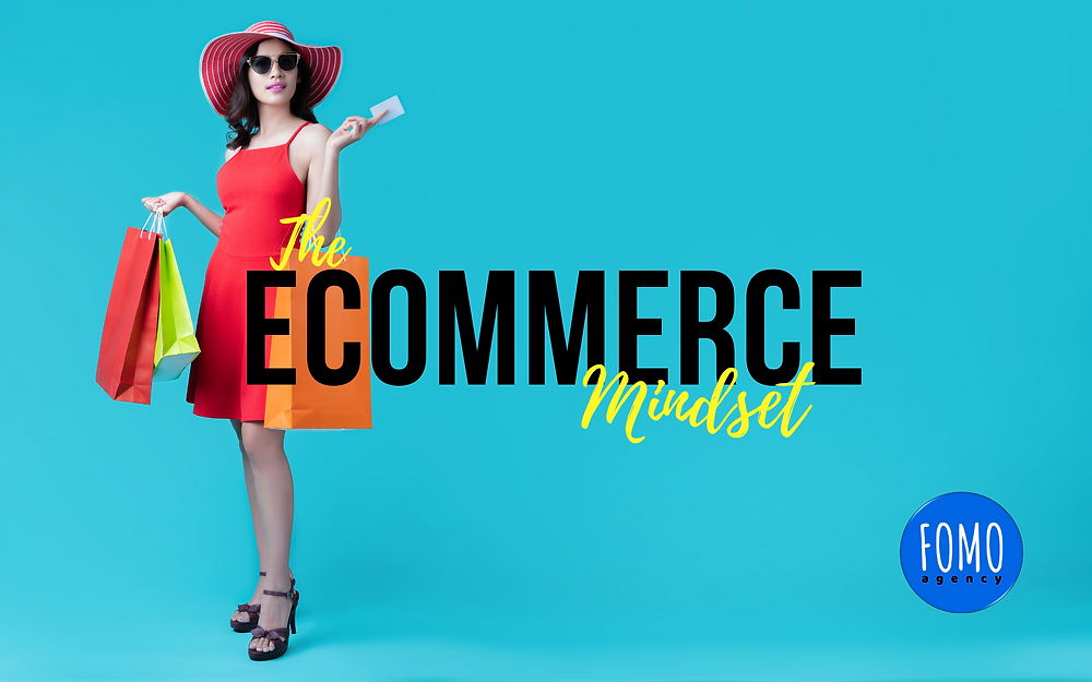FOMO agency   The eCommerce Mindset   In many ways, selling your products online is the same as selling your products in person: you need a way to get customers into the store; you need as much traffic as possible; you need the traffic to stay as long as possible...