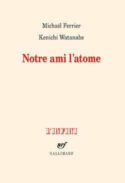 Notre Ami l'Atome, Gallimard, 2021