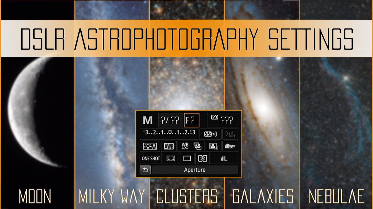 Beginner astrophotography DSLR camera settings guide and tutorial for each type of target, the moon, the Milky Way, star clusters, galaxies and nebulae