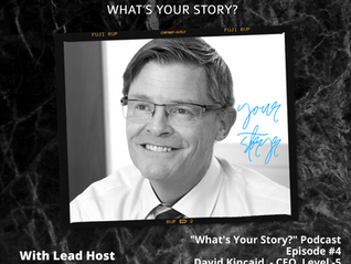 What's Your Story Podcast: Episode #4 - David Kincaid CEO, Level 5 Strategy