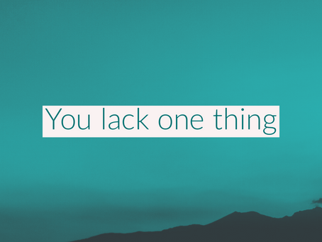 """You lack one thing"""