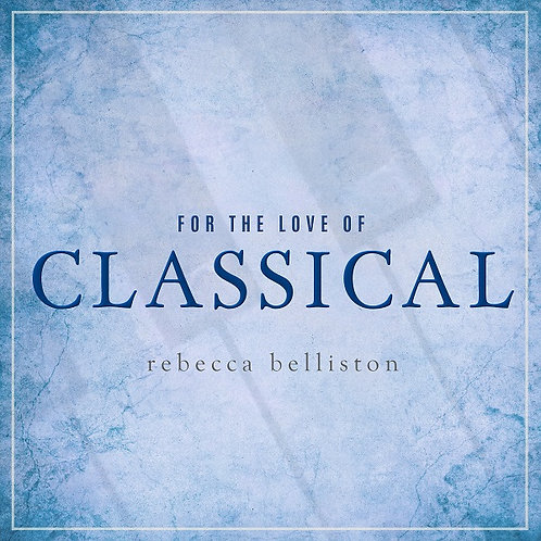 FOR THE LOVE OF CLASSICAL (MP3 Album)