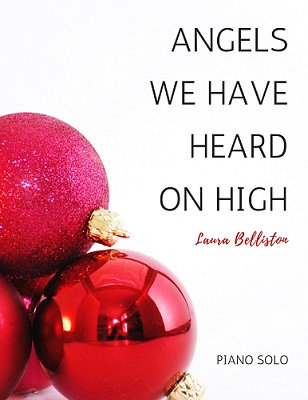 ANGELS WE HAVE HEARD ON HIGH (Piano Solo by Laura Belliston)