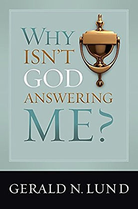 Why Isnt God Answering Me? by Gerald N. Lund