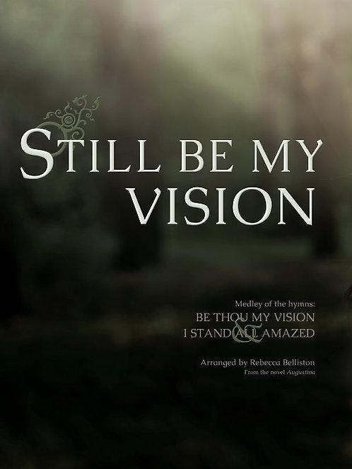 STILL BE MY VISION (SSA)