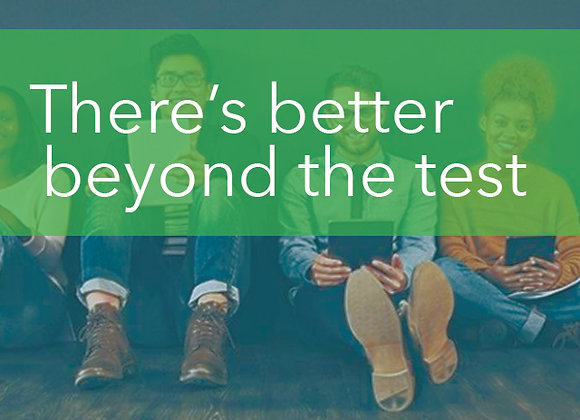 There's Better Beyond the Test