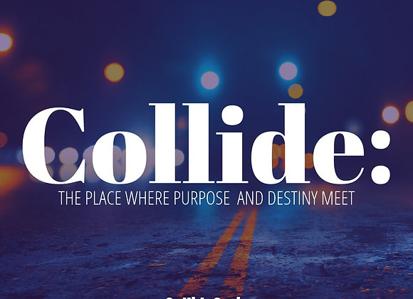Collide: The Place Where Purpose & Destiny Meet