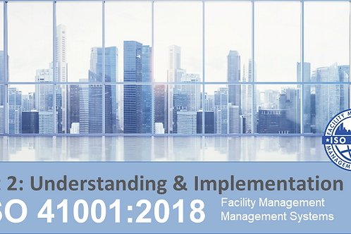 Understanding & Implementation: ISO 41001:2018 Facility Management Systems