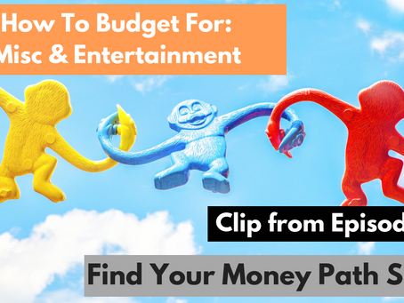 #63: How To Budget For: Misc & Entertainment
