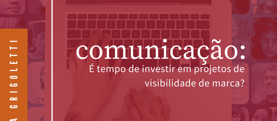 #PAPORETO - Comunicação: é tempo de investir em projetos de visibilidade de marca?