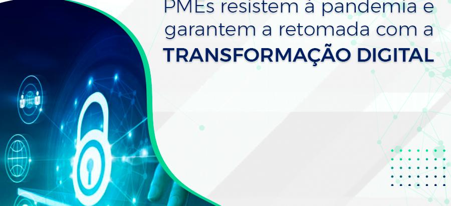 PMEs resistem à pandemia e garantem a retomada com a transformação digital