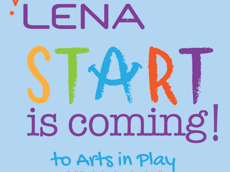 Coming Soon...LENA Start at Arts in Play!