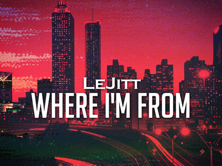 """LeJitt releases new hit single, """"Where I'm From"""""""