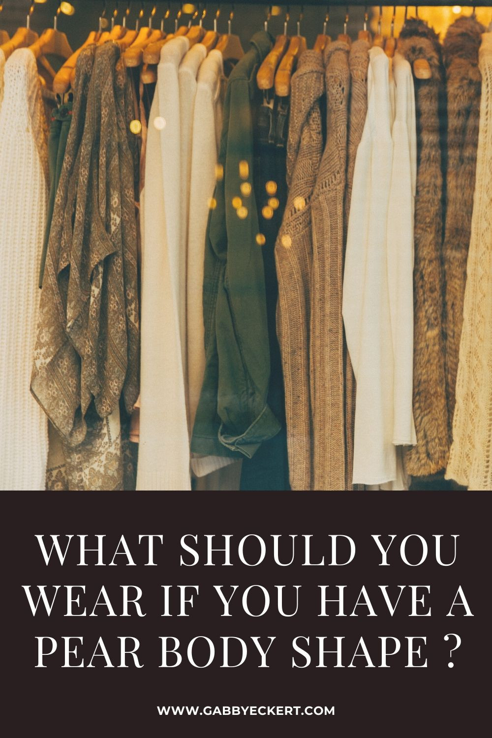 What should you wear if you have a pear body shape