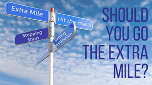 Should you go the extra mile