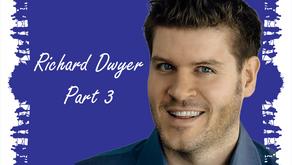 Richard Dwyer - Part 3