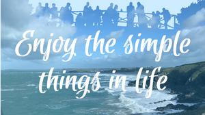 Enjoy the simple things in life