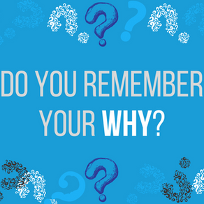 Do you remember your why?
