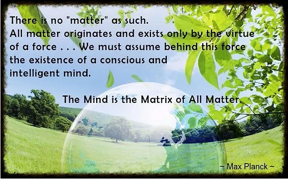 Mind is Matrix of Matter max Planck Quot