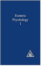 Esoteric Psychology, Volume I (A Treatis