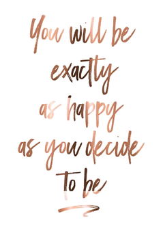 Inspirational Quote You will be as Happy